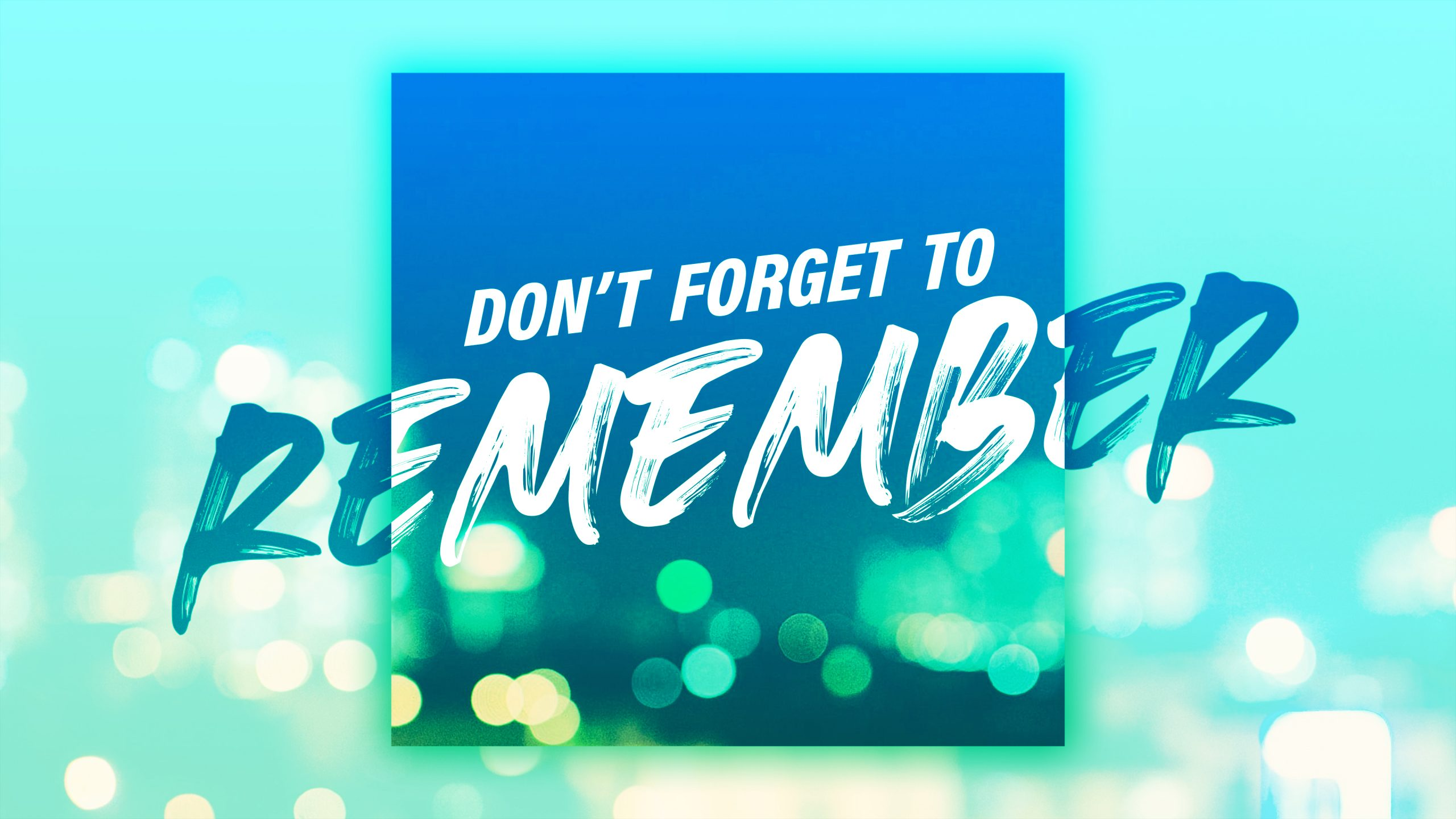 Don't Forget to Remember – Part 2 of a 2 part series